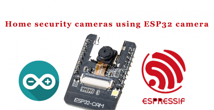 Home security cameras using ESP32 camera