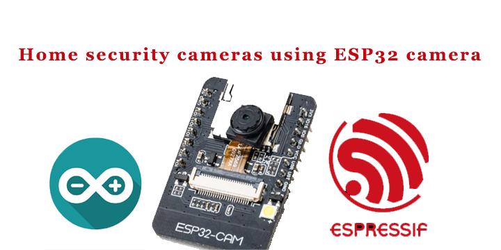 Home Security Cameras Using ESP32 Camera